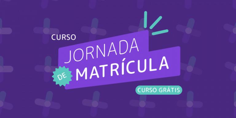 Curso grátis Jornada de Matrícula